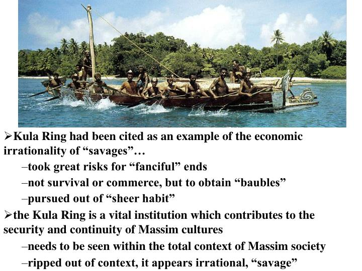 "Kula Ring had been cited as an example of the economic irrationality of ""savages""…"