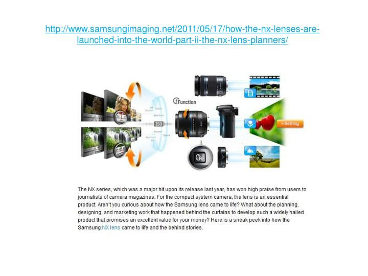 Http://www.samsungimaging.net/2011/05/17/how-the-nx-lenses-are-launched-into-the-world-part-ii-the-n...