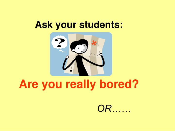 Ask your students: