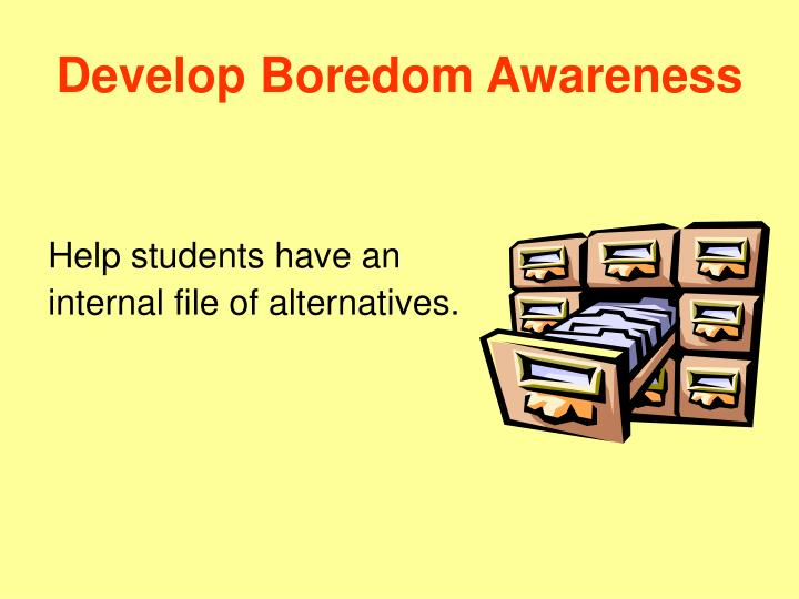 Develop Boredom Awareness
