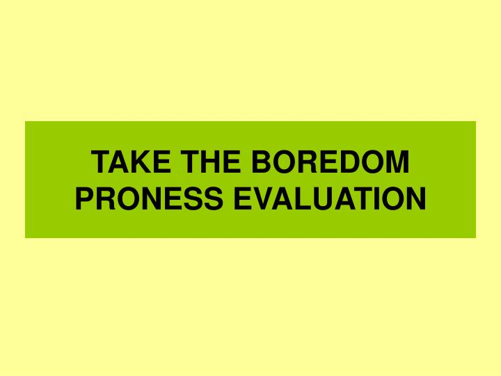 TAKE THE BOREDOM PRONESS EVALUATION