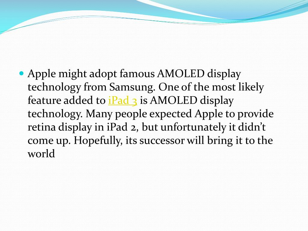 Apple might adopt famous AMOLED display technology from Samsung. One of the most likely feature added to