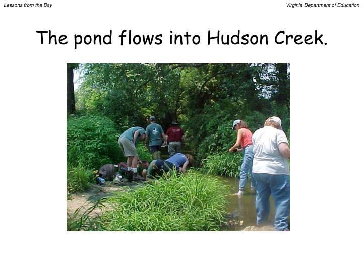 The pond flows into Hudson Creek.