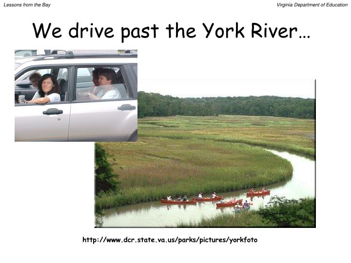 We drive past the York River…