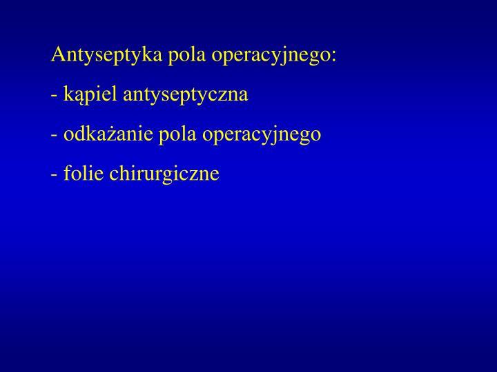 Antyseptyka pola operacyjnego: