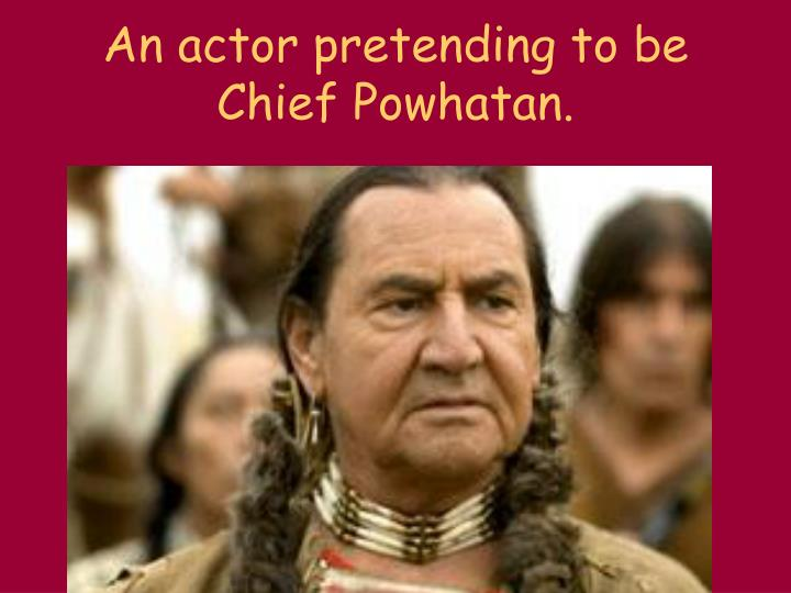 An actor pretending to be Chief Powhatan.