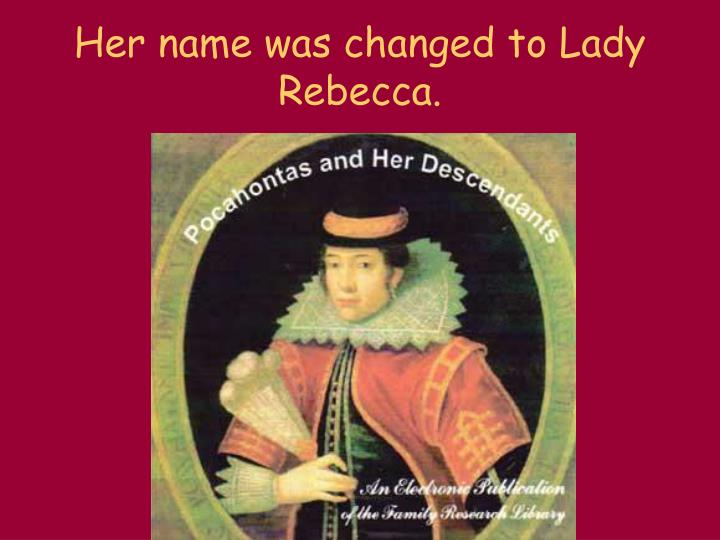 Her name was changed to Lady Rebecca.