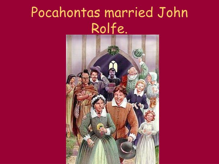 Pocahontas married John Rolfe.