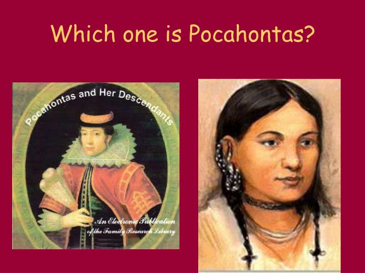 Which one is Pocahontas?