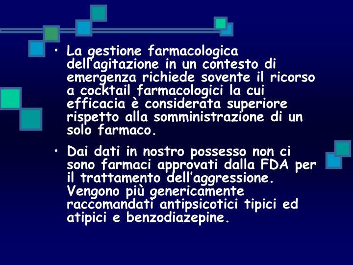 La gestione farmacologica dell'agitazione in un contesto di emergenza richiede sovente il ricorso a cocktail farmacologici la cui efficacia è considerata superiore rispetto alla somministrazione di un solo farmaco.