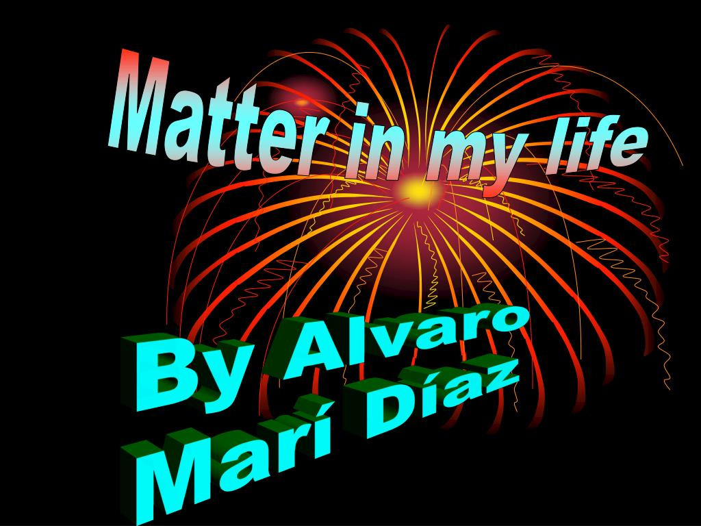 Matter in my life