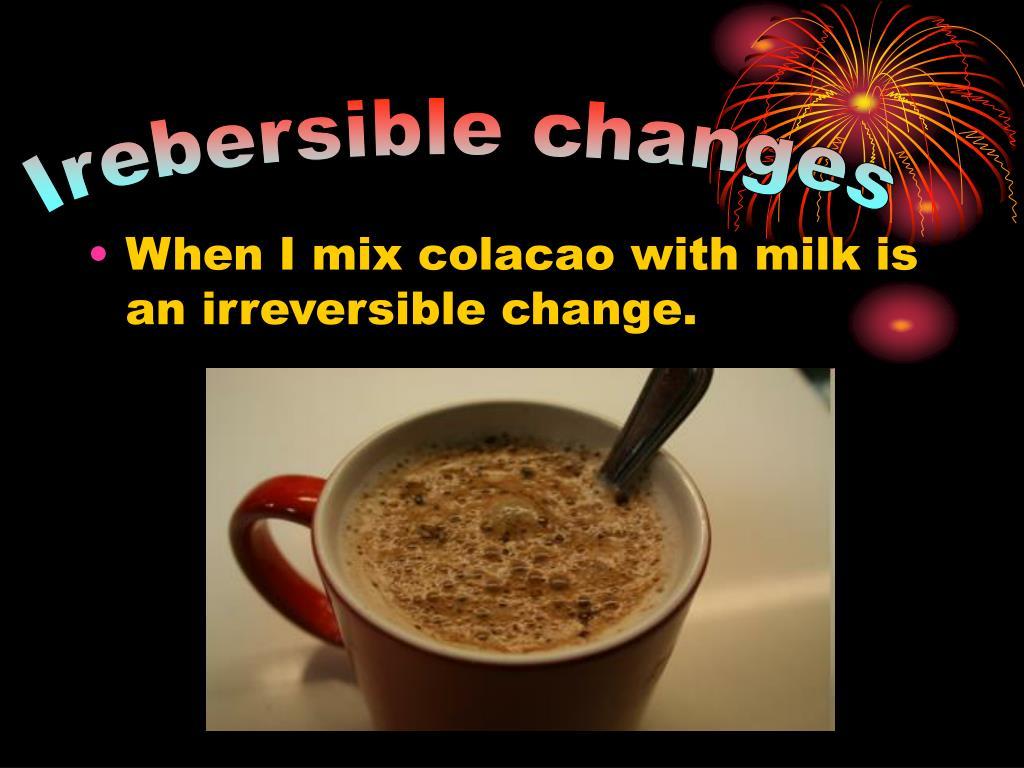 Irebersible changes