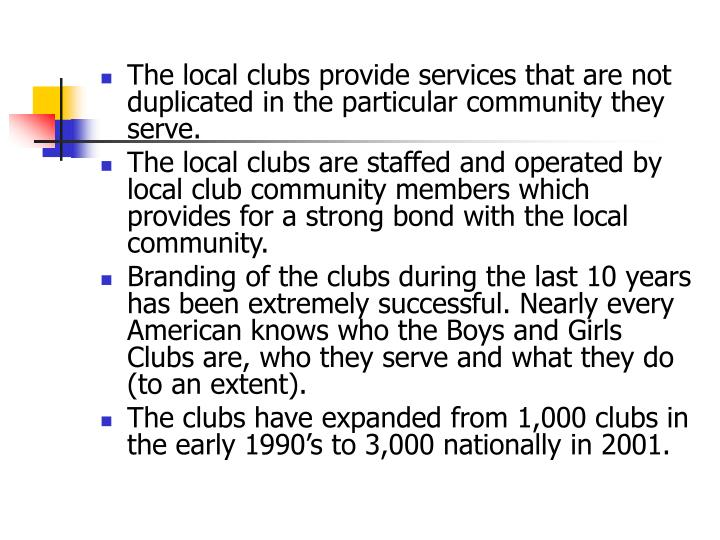 The local clubs provide services that are not duplicated in the particular community they serve.