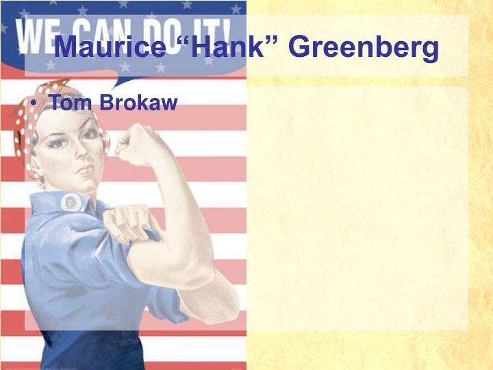 "Maurice ""Hank"" Greenberg"