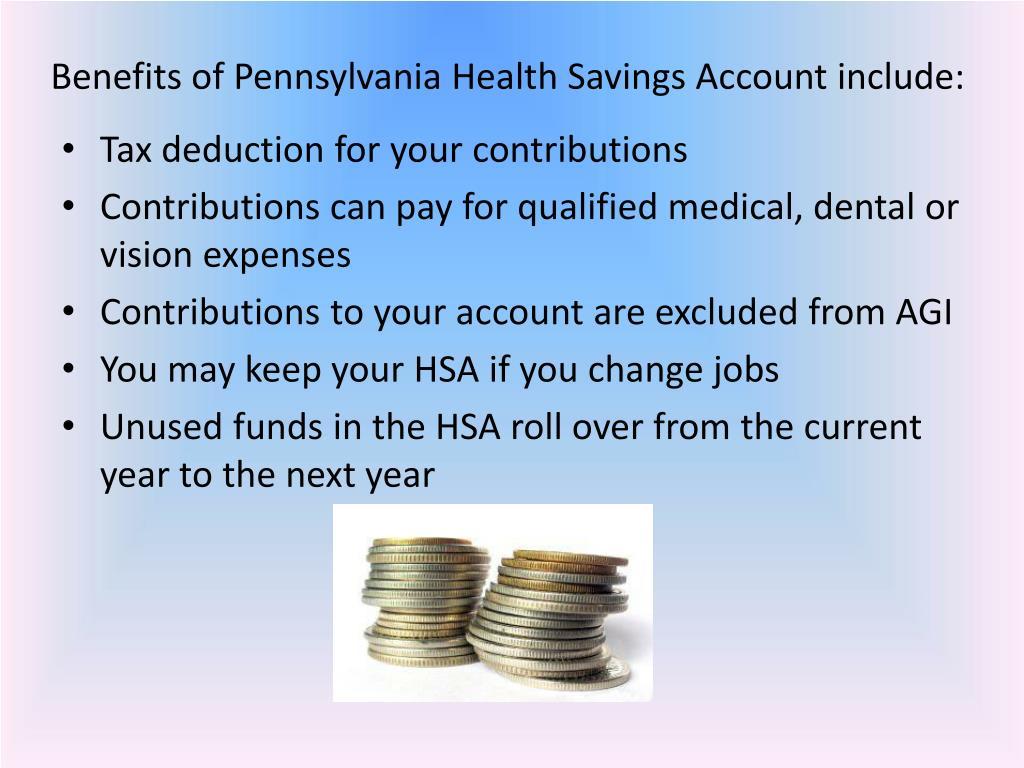 Benefits of Pennsylvania Health Savings Account include:
