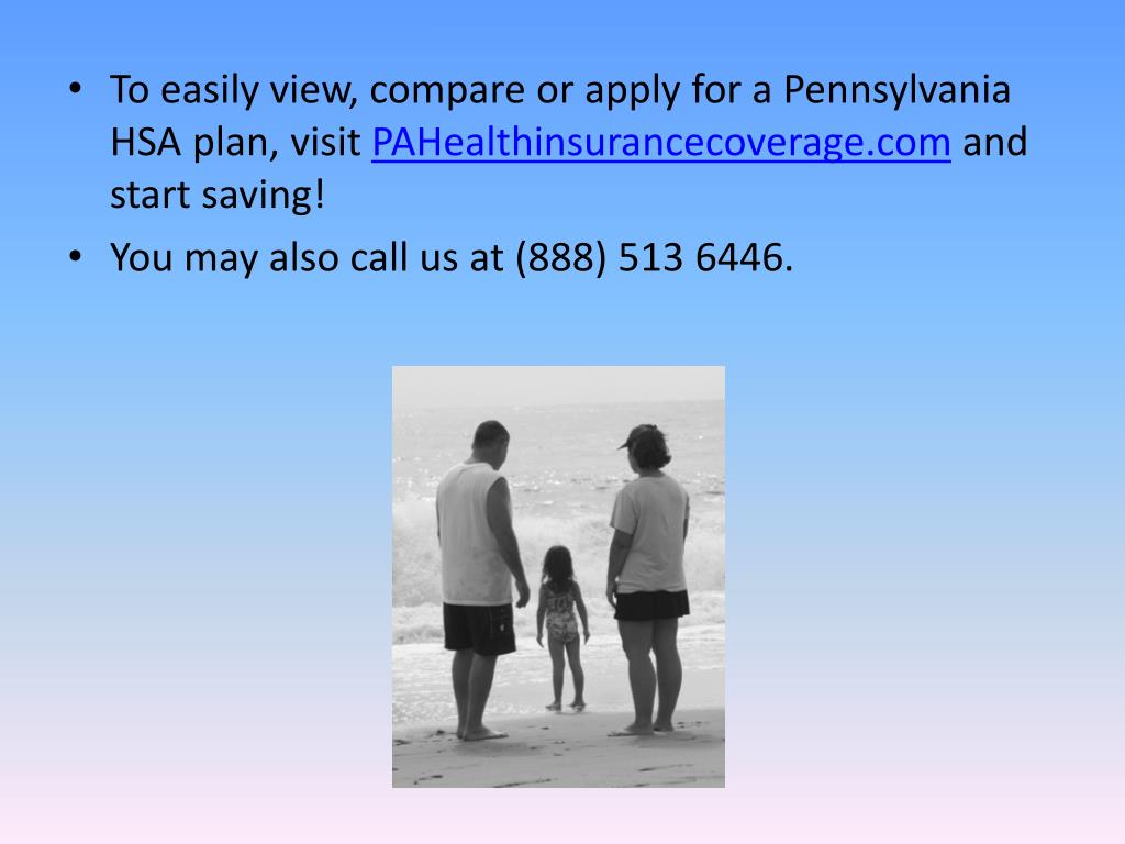 To easily view, compare or apply for a Pennsylvania HSA plan, visit
