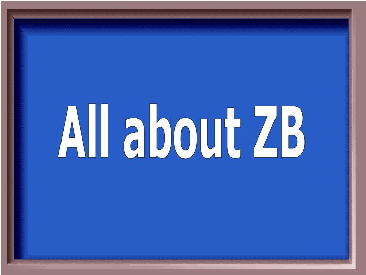 All about ZB
