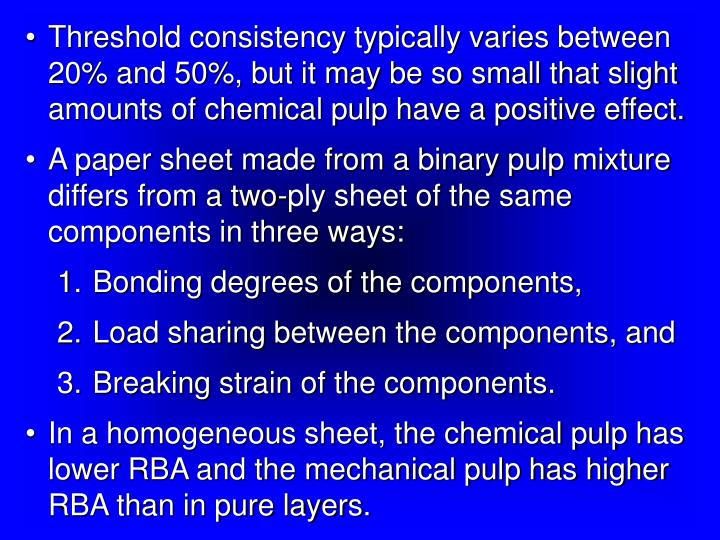 Threshold consistency typically varies between 20% and 50%, but it may be so small that slight amounts of chemical pulp have a positive effect.