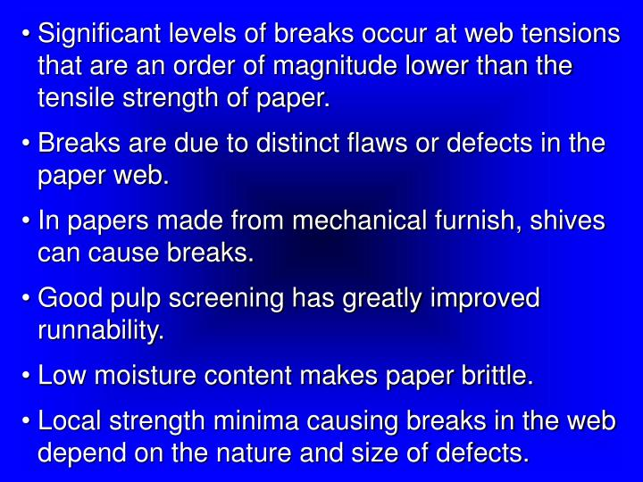 Significant levels of breaks occur at web tensions that are an order of magnitude lower than the tensile strength of paper.