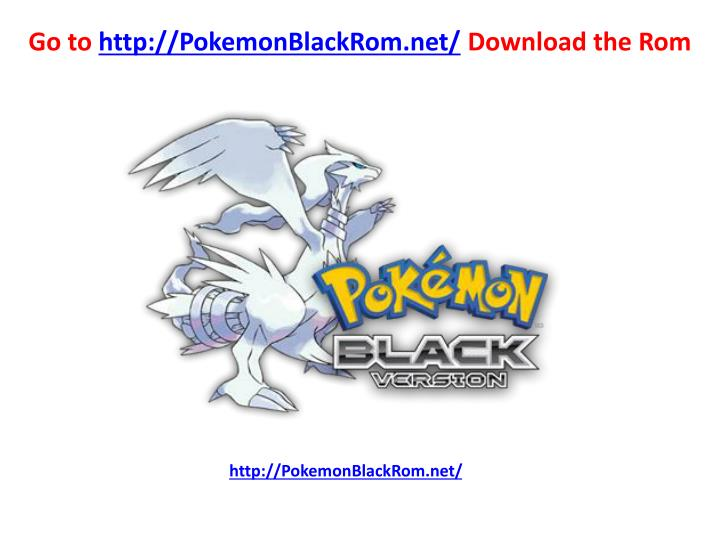 Go to http pokemonblackrom net download the rom