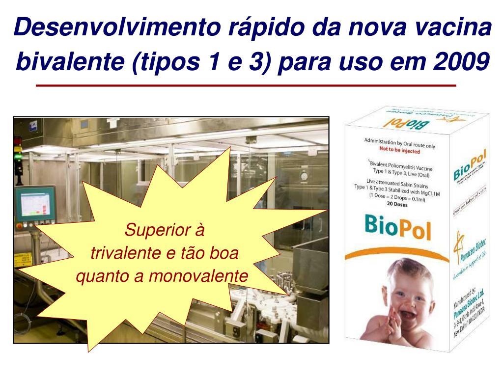 Desenvolvimento rápido da nova vacina bivalente (tipos 1 e 3) para uso em 2009
