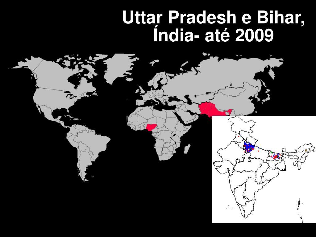 Uttar Pradesh e Bihar, Índia- até 2009