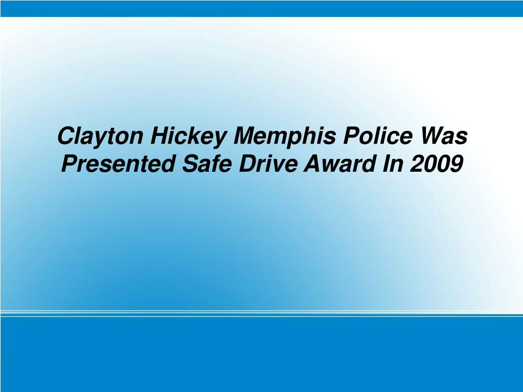 Clayton Hickey Memphis Police Was Presented Safe Drive Award In 2009