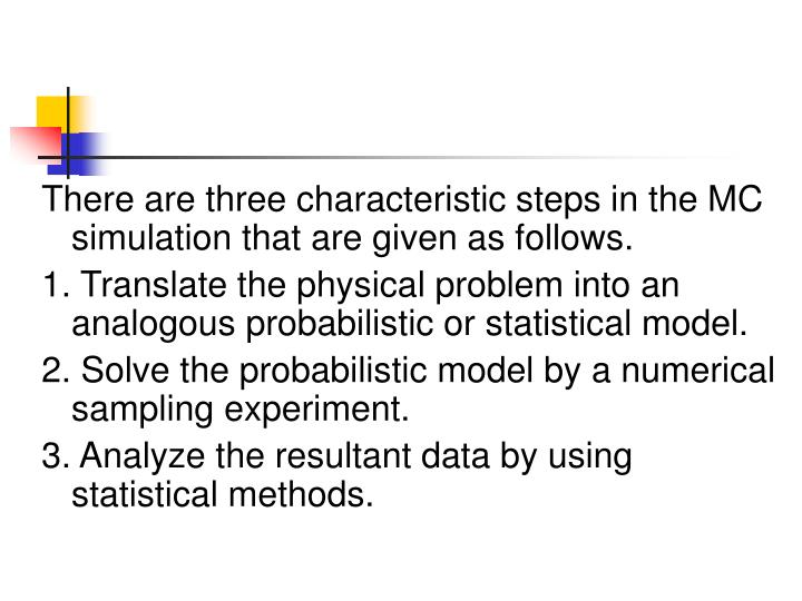 There are three characteristic steps in the MC simulation that are given as follows.