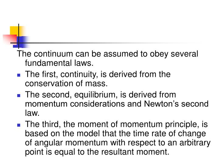 The continuum can be assumed to obey several fundamental laws.