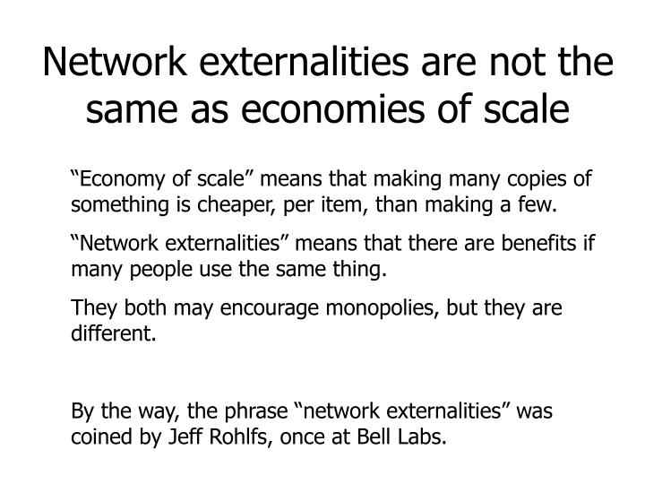 Network externalities are not the same as economies of scale