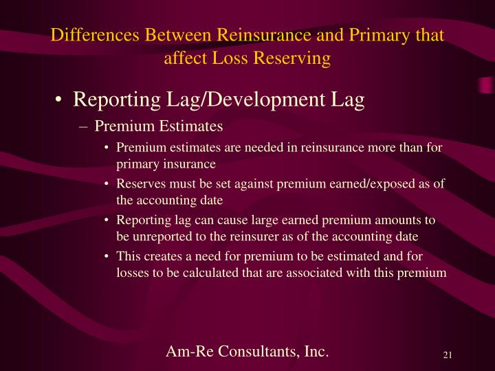 Differences Between Reinsurance and Primary that affect Loss Reserving