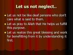 let us not neglect