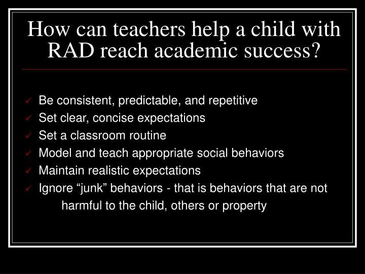 How can teachers help a child with RAD reach academic success?