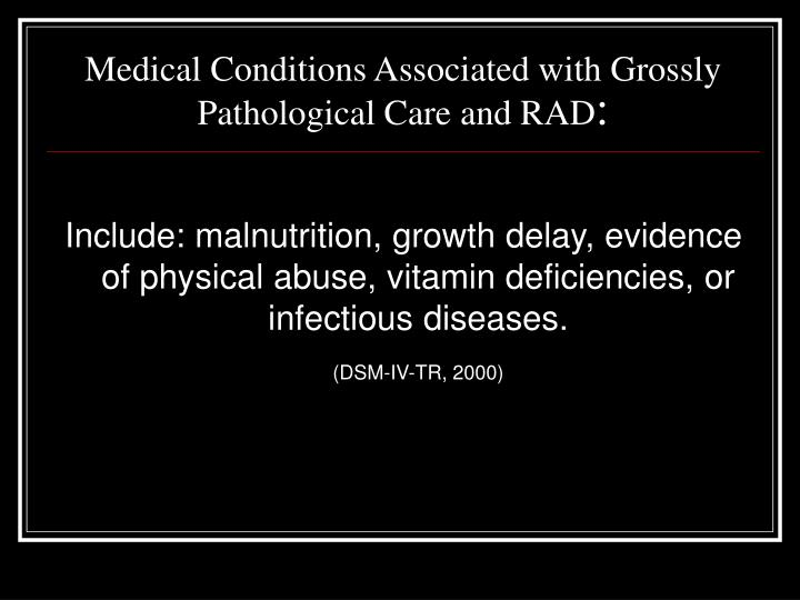 Medical Conditions Associated with Grossly Pathological Care and RAD