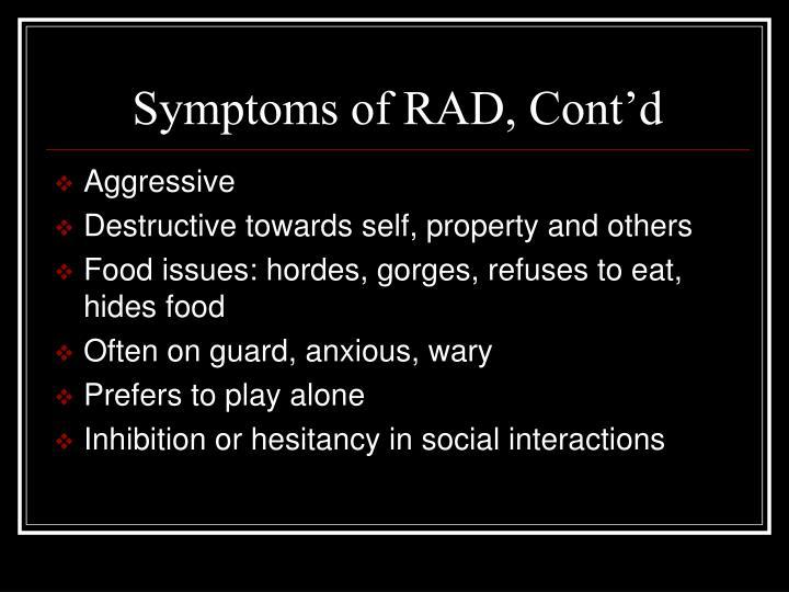 Symptoms of RAD, Cont'd