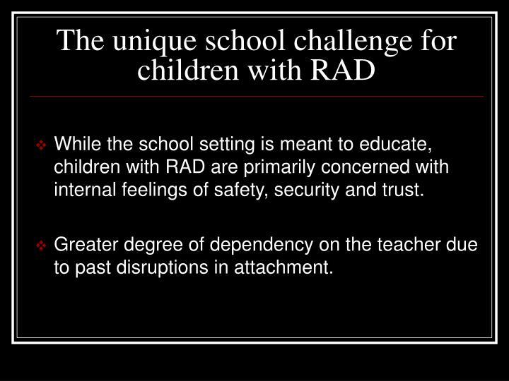 The unique school challenge for children with RAD