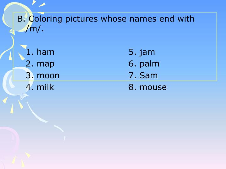 B. Coloring pictures whose names end with /m/.
