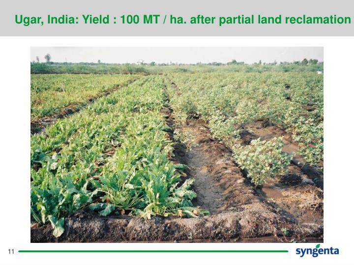 Ugar, India: Yield : 100