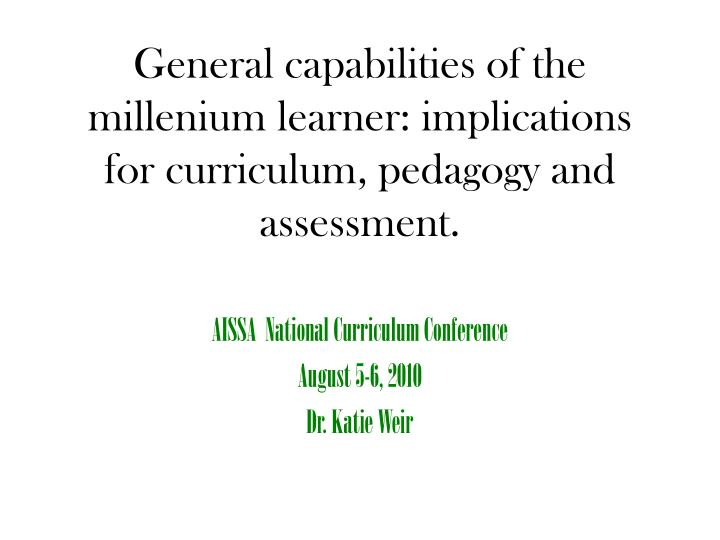 General capabilities of the millenium learner: implications for curriculum, pedagogy and assessment.