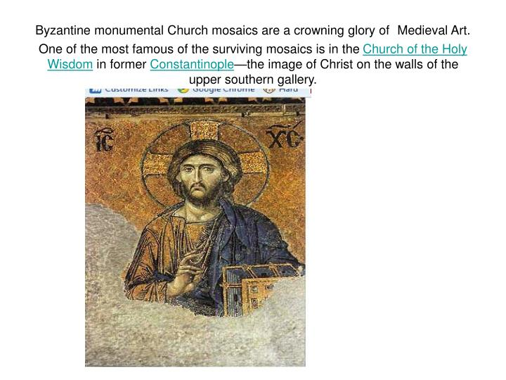 Byzantine monumental Church mosaics are a crowning glory of
