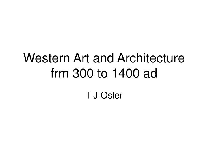 western art and architecture frm 300 to 1400 ad