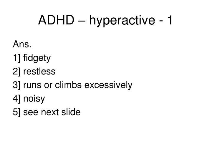 ADHD – hyperactive - 1