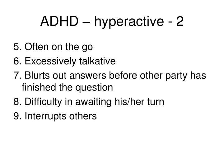 ADHD – hyperactive - 2