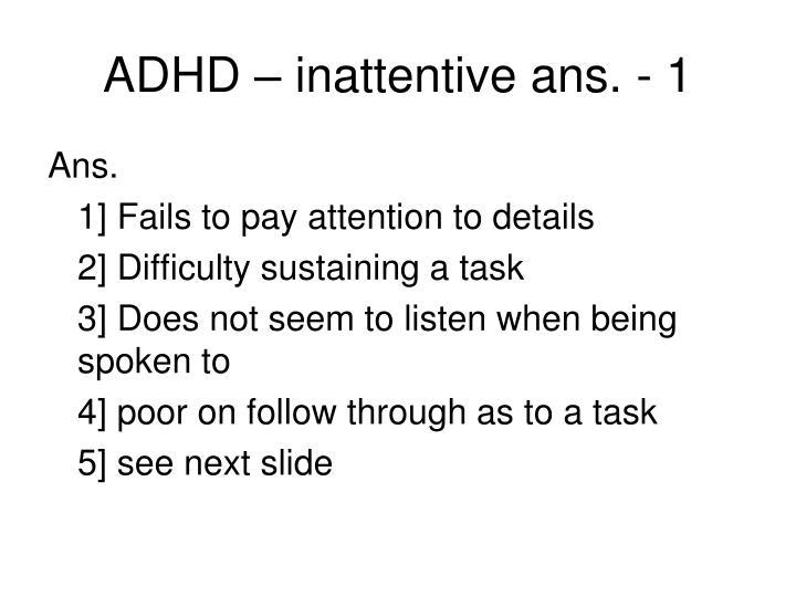 ADHD – inattentive ans. - 1