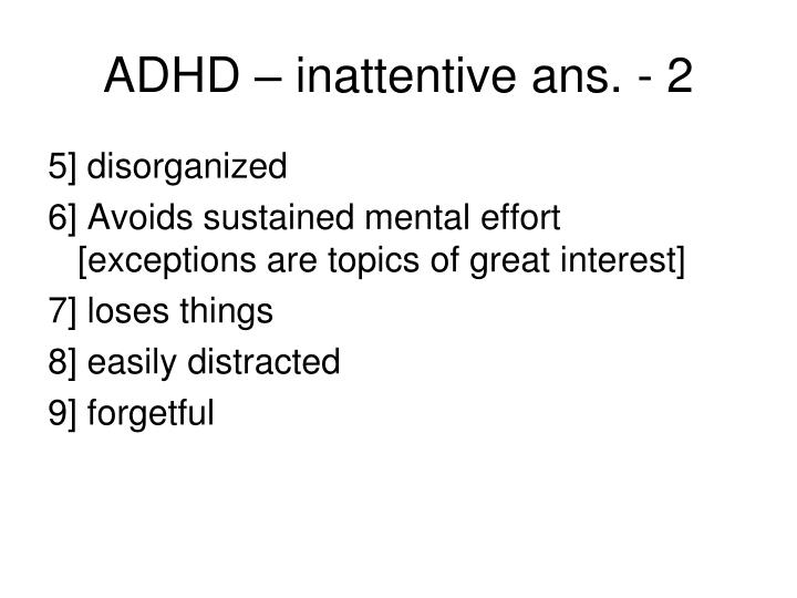 ADHD – inattentive ans. - 2
