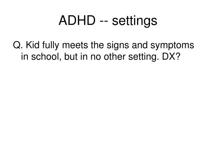 ADHD -- settings