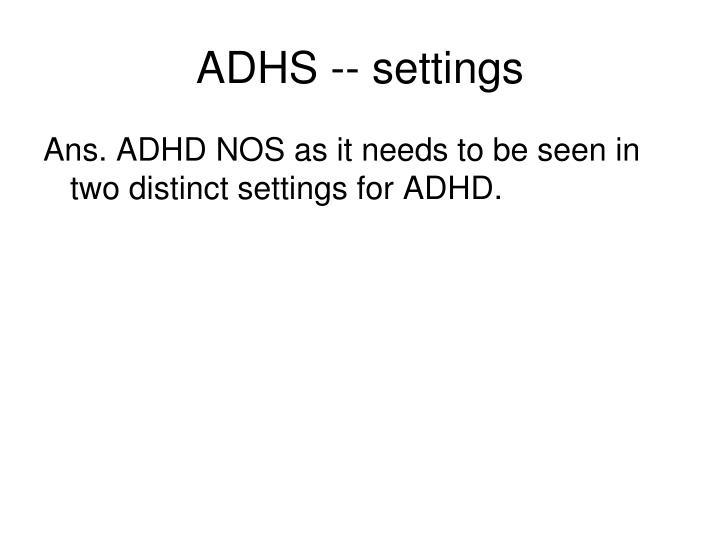ADHS -- settings