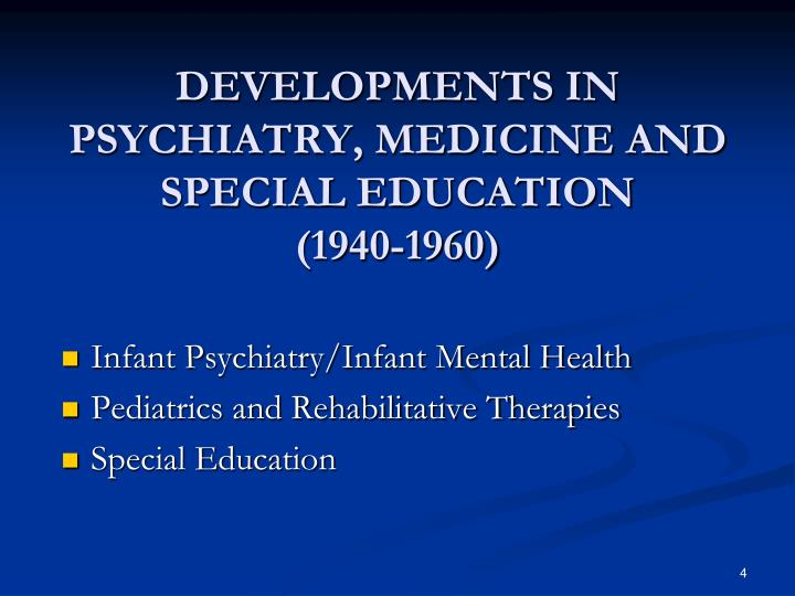 DEVELOPMENTS IN PSYCHIATRY, MEDICINE AND SPECIAL EDUCATION