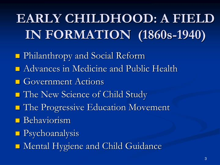 EARLY CHILDHOOD: A FIELD IN FORMATION  (1860s-1940)