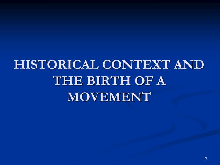 HISTORICAL CONTEXT AND THE BIRTH OF A MOVEMENT
